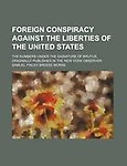 Foreign Conspiracy Against The Liberties Of The United States by Samuel Finley Breese Morse