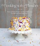 Cooking with Flowers: Recipes with Rose Petals, Lilacs, Lavender, and Other Edible Flowers by Miche Bacher,Miana Jun