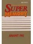 How To Develop A Super Memory                 by Anant Pai