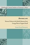 Roomscape: Women Writers in the British Museum from George Eliot to Virginia Woolf by Susan Bernstein