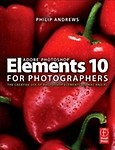 Adobe Photoshop Elements 10 for Photographers: The Creative Use of Photoshop Elements on Mac and PC - Philip Andrews