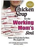Chicken Soup For The Working Moms Soul                 by Canfield Jack