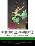 The Explicitness in Erotic Dance Including Go-Go Dancing, the Striptease, and Mujra by Patrick Sing