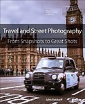 Travel and Street Photography: From Snapshots to Great Shots Paperback