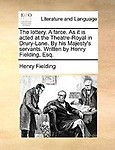 The Lottery. a Farce. as It Is Acted at the Theatre-Royal in Drury-Lane. by His Majesty's Servants. Written by Henry Fielding, Esq. Paperback