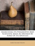 Anarchism: Its Philosophy And Scientific Basis As Defined By Some Of Its Apostles by Albert Richard Parsons