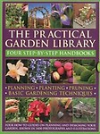 The Practical Gardening Library: Planning, Planting, Pruning, Basic Gardening Techniques: four how-to books with 3,400 photographs and illustrations by Peter McHoy,Jonathan Edwards,Richard Bird,Andrew Mikolajski