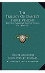 The Trilogy or Dante's Three Visions: Part III, Paradiso or the Vision of Paradise