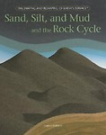 Sand, Silt, and Mud and the Rock Cycle by Joanne Mattern