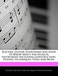 Electric Guitar: Everything You Need to Know About the Musical Instrument Including Construction, Playing Techniques, Types and More by Gaby Alez