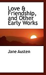 Love & Friendship, And Other Early Works by Jane Austen