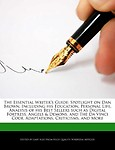 The Essential Writer's Guide: Spotlight on Dan Brown, Including His Education, Personal Life, Analysis of His Best Sellers Such as Digital Fortress, (Paperback)