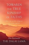 Towards the True Kinship of Faiths: How the World's Religions Can Come Together Paperback