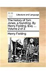 The History of Tom Jones, a Foundling. by Henry Fielding, Esq. ... Volume 2 of 3