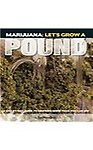 Marijuana: Let's Grow a Pound: Easy Indoor Guide to Growing More Than You Can Smoke