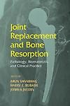 Joint Replacement And Bone Resorption: Pathology, Biomaterials And Clinical Practice by Arun Shanbhag,Harry E. Rubash,Joshua J. Jacobs
