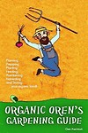 Organic Oren's Gardening Guide: Planning, Prepping, Planting, Feeding, Maintaining, Harvesting and Storing Your Organic Food Paperback