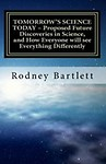 Tomorrow's Science Today - Proposed Future Discoveries in Science, and How Everyone Will See Everything Differently