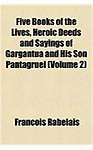Five Books of the Lives, Heroic Deeds and Sayings of Gargantua and His Son Pantagruel (Volume 2)