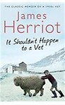 It Shouldn\'t Happen to a Vet: The further adventures of a 1930s vet - James Herriot