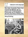 The Miser. A Comedy. Taken From Plautus And Moliere. As It Is Acted At The Theatre-Royal In Drury-Lane, By His Majesty's Servant by Henry Fielding