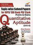 Topic-Wise Solved Papers For Ibps/Sbi Bank Po/Clerk Prelim & Mains (2010-16) Quantitative Aptitude by Disha Experts