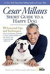 Cesar Millan's Short Guide to a Happy Dog: 98 Essential Tips and Techniques Paperback