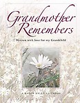Grandmother Remembers: Written with Love for My Grandchild