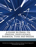 A Guide to Dogs, Its Origins, Intelligence, Behavior, Types and Breeds
