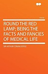 Round the Red Lamp; Being the Facts and Fancies of Medical Life