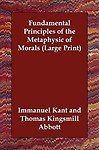 Fundamental Principles Of The Metaphysic Of Morals (Large Print) by Immanuel Kant