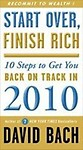 Start Over, Finish Rich: 10 Steps to Get You Back on Track in 2010 - David Bach