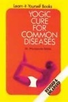 Yogic Cure For Common Diseases by Dr. Phulgenda Sinha