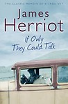 If Only They Could Talk: The classic memoirs of a 1930s vet - James Herriot