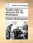 Twelfth-Night: Or, What You Will. By Shakespear. by William Shakespeare