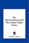The Spiritual Meaning of the Arabian Nights Stories                 by  E. Matthews Dawson