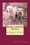 Border-Lakeland Terriers: A Breed Guide Paperback
