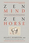 Zen Mind, Zen Horse: The Science and Spirituality of Working with Horses Paperback
