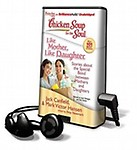 Chicken Soup for the Soul: Like Mother, Like Daughter: Stories about the Special Bond Between Mothers and Daughters [With Earbuds]