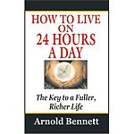 How to Live 24 Hours a Day - Arnold Bennett