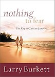 Nothing To Fear: The Key To Cancer Survival (Hardcover) Nothing To Fear: The Key To Cancer Survival - Larry Burkett