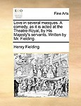 Love in Several Masques. a Comedy, as It Is Acted at the Theatre-Royal, by His Majesty's Servants. Written by Mr. Fielding. Paperback