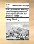 The Beauties of Fielding: Carefully Selected from the Whole Works of That Eminent Writer. ... Paperback