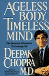 Ageless Body, Timeless Mind: The Quantum Alternative to Growing Old - Deepak Chopra