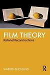 Film Theory: Rational Reconstructions by Warren Buckland