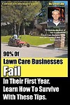 90% of Lawn Care Businesses Fail in Their First Year. Learn How to Survive with These Tips!: From the Gopher Lawn Care Business Forum & the Gopherhaul Paperback