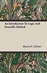 An Introduction To Logic And Scientific Method by Morris F. Cohen