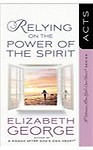 Relying on the Power of the Spirit: Acts (A Woman After God's Own Heart) by Elizabeth George