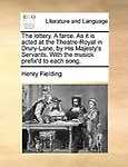 The Lottery. A Farce. As It Is Acted At The Theatre-Royal In Drury-Lane, By His Majesty's Servants. With The Musick Prefix'd To by Henry Fielding