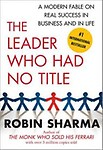 The Leader Who Had No Title: A Modern Fable on Real Success in Business and in Life - Robin Sharma